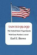 Tainted Blood: The United States' Experiments with Germ Warfare - Brown, Earl E.