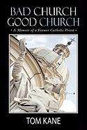 Bad Church Good Church: A Memoir of a Former Catholic Priest - Kane, Tom
