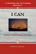 I Can: Attain Fulfillment in Life - Estrada, Katherine Lydia