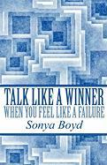 Talk Like a Winner When You Feel Like a Failure - Boyd, Sonya