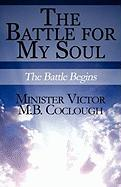 The Battle for My Soul: The Battle Begins - Coclough, Minister Victor M. B.