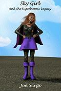 Sky Girl and the Superheroic Legacy - Sergi, Joe