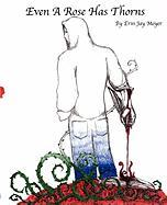 Even a Rose Has Thorns - Moyer, Erin Jay