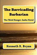 The Barricading Barbarian - Bryan, Kenneth R.