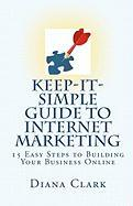 Keep-It-Simple Guide to Internet Marketing - Clark, Diana