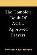 The Complete Book of ACLU Approved Prayers - Johnson, Prof Ralph