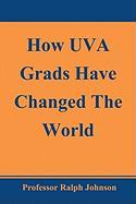 How Uva Grads Have Changed the World - Johnson, Prof Ralph