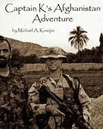Captain K's Afghanistan Adventure - Kuszpa, Michael A.