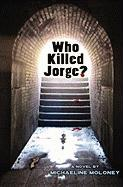 Who Killed Jorge? - Moloney, Michaeline