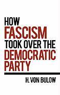 How Fascism Took Over the Democratic Party H. Von Bulow Author
