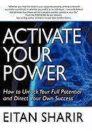 Activate Your Power: How to Unlock Your Full Potential and Direct Your Own Success - Sharir, Eitan