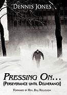 Pressing On...: (Perseverance Until Deliverance) - Jones, Dennis
