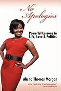 No Apologies: Powerful Lessons in Life, Love & Politics - Morgan, Alisha Thomas
