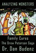 Analyzing Monsters - Family Cures: The Drew Peterson Saga - Budenz, Dr Dan