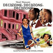 Decisions, Decisions, Decisions - Johnson, Temeka; Phillips, Quency