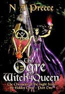 The Ogre Witch-Queen: The Chronicles of the Sight from the Golden Tome - Part Two - Preece, N. A.