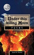 Under This Killing Moon: Poems - Osorio, Juan M.