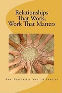 Relationships That Work, Work That Matters - Bertorelli, Ann; Smedley, Lee