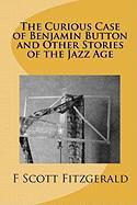 The Curious Case of Benjamin Button and Other Stories of the Jazz Age - Fitzgerald, F. Scott