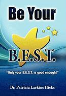 Be Your B.E.S.T. - Hicks, Dr Patricia Larkins