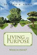 Living on Purpose - Asante, Dr James N.