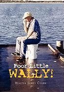 Poor Little Wally! - Clark, Walter James