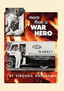More Than a War Hero - Virginia Hallman