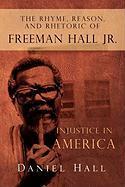 The Rhyme, Reason, and Rhetoric of Freeman Hall JR. - Daniel Hall