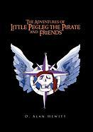 The Adventures of Little Pegleg the Pirate and Friends - D. Alan Hewitt, Alan Hewitt; D. Alan Hewitt