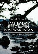 Family Law Reform in Postwar Japan - Joy Larsen Paulson; Paulson, Joy Larsen