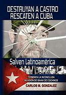 Destruyan a Castro-Rescaten a Cuba-Salven Latinoamerica - Gonzalez, Carlos M.