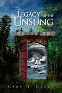 Legacy of the Unsung - Gary D. Henry