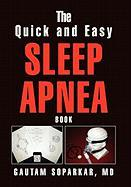 The Quick and Easy Sleep Apnea Book - Soparkar, Gautam MD