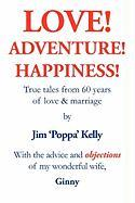 Love! Adventure! Happiness! - Kelly, Jim 'Poppa'