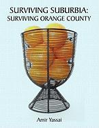 Surviving Suburbia: Surviving Orange County - Yassai, Amir