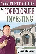 Complete Guide to Foreclosure Investing - Brewer, Jesse
