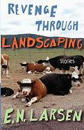 Revenge Through Landscaping - Larsen, E. N.