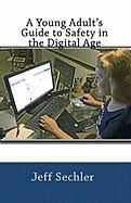 A Young Adult's Guide to Safety in the Digital Age - Sechler, Jeff