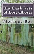 The Dark Jests of Lost Ghosts - Bos, Monique