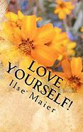Love Yourself! - Maier, Ilse