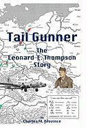 Tail Gunner: The Leonard E. Thompson Story - Province, Charles M.