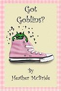 Got Goblins? - McBride, Heather