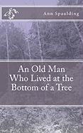 An Old Man Who Lived at the Bottom of a Tree - Spaulding, Ann