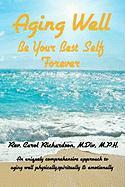 Aging Well - Be Your Best Self Forever! - Richardson, Rev Carol