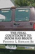 The Final Countdown to Doom Has Begun - Sirmans Sr, Freddie L.