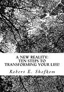 A New Reality: Ten Steps to Transforming Your Life! - Shofkom, Robert E.