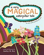 A Very Magical Caterpillar Tale - Roy, Audrey M.