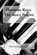 Phantom Keys: The Story Begins - Scott, Vernon