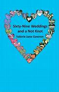 Sixty-Nine Weddings and a Not Knot - Gawron, Valerie Jane