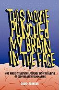 This Movie Punched My Brain in the Face - Johnson, David